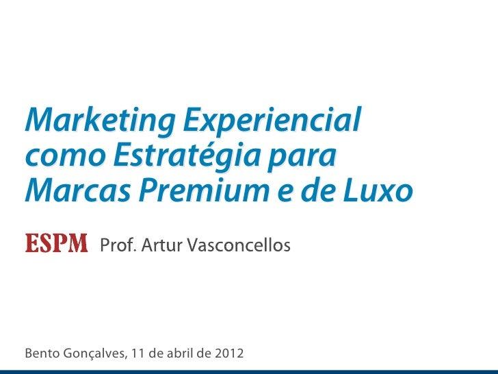 Marketing Experiencialcomo Estratégia paraMarcas Premium e de LuxoBento Gonçalves, 11 de abril de 2012