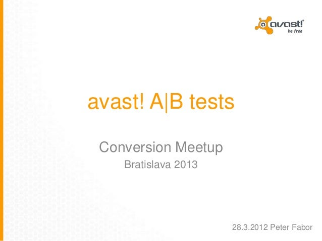 avast! A|B testsConversion MeetupBratislava 201328.3.2012 Peter Fabor