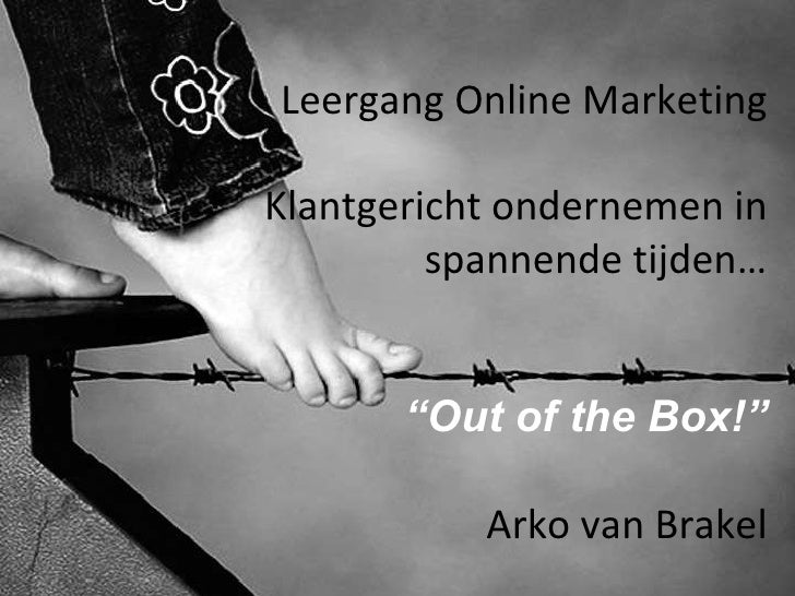 "Leergang Online Marketing Klantgericht ondernemen in spannende tijden… "" Out of the Box!"" Arko van Brakel"