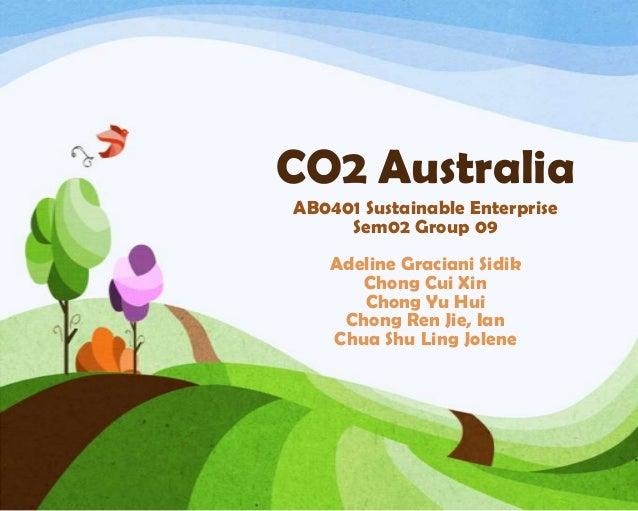 CO2 Australia AB0401 Sustainable Enterprise Sem02 Group 09 Adeline Graciani Sidik Chong Cui Xin Chong Yu Hui Chong Ren Jie...