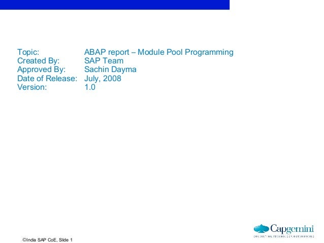 ©India SAP CoE, Slide 1Topic: ABAP report – Module Pool ProgrammingCreated By: SAP TeamApproved By: Sachin DaymaDate of Re...