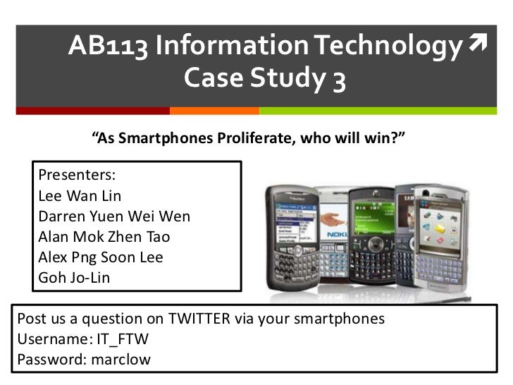 """AB113 Information Technology Case Study 3<br />""""As Smartphones Proliferate, who will win?""""<br />Presenters:<br />Lee Wan L..."""