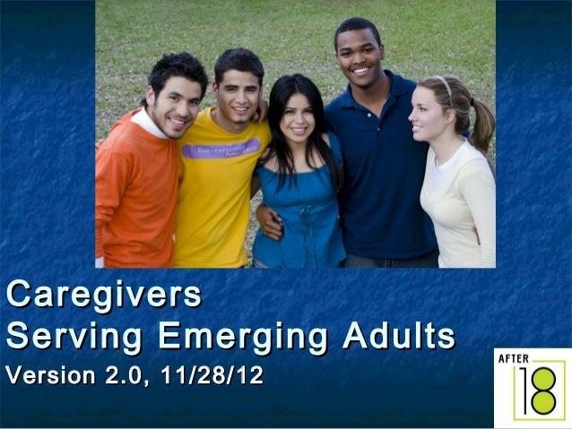 Caregivers Serving Emerging Adults Version 2.0, 11/28/12  1