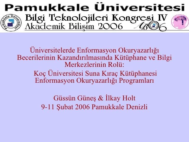 Üniversitelerde Enformasyon Okuryazarlığı Becerilerinin Kazandırılmasında Kütüphane ve Bilgi                 Merkezlerinin...