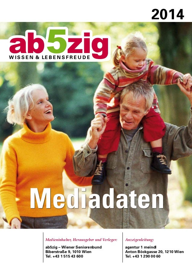2014 Mediadaten Medieninhaber, Herausgeber und Verleger: ab5zig – Wiener Seniorenbund Biberstraße 9, 1010 Wien Tel. +43 1 ...