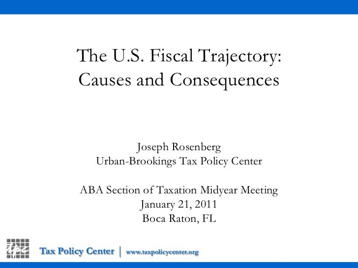 Tax Policy Center|www.taxpolicycenter.org<br />The U.S. Fiscal Trajectory: Causes and Consequences<br />Joseph Rosenberg<b...