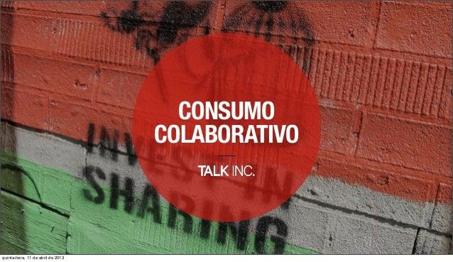 CONSUMO                                    COLABORATIVOquinta-feira, 11 de abril de 2013