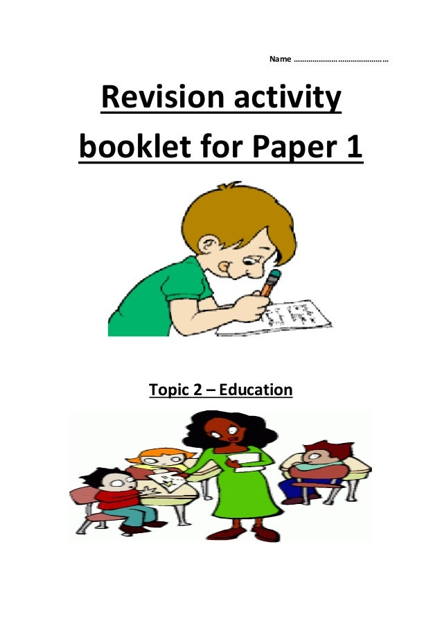 Name ……………………………………… Revision activity booklet for Paper 1 Topic 2 – Education
