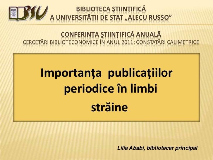 """BIBLIOTECA ŞTIINŢIFICĂ         A UNIVERSITĂŢII DE STAT """"ALECU RUSSO""""             CONFERINŢA ŞTIINŢIFICĂ ANUALĂCERCETĂRI BI..."""