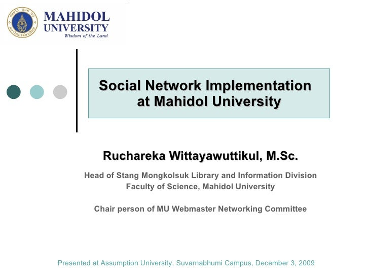 Social Network Implementation  at Mahidol University Ruchareka Wittayawuttikul, M.Sc. Head of Stang Mongkolsuk Library and...
