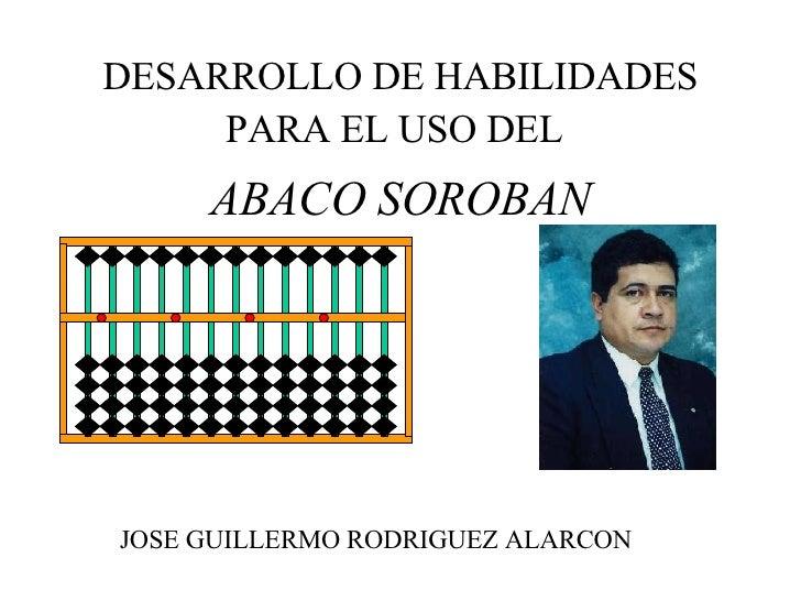 DESARROLLO DE HABILIDADES PARA EL USO DEL   ABACO SOROBAN JOSE GUILLERMO RODRIGUEZ ALARCON