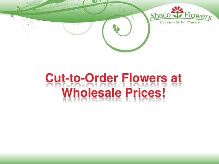 Cut-to-Order Flowers at Wholesale Prices!<br />