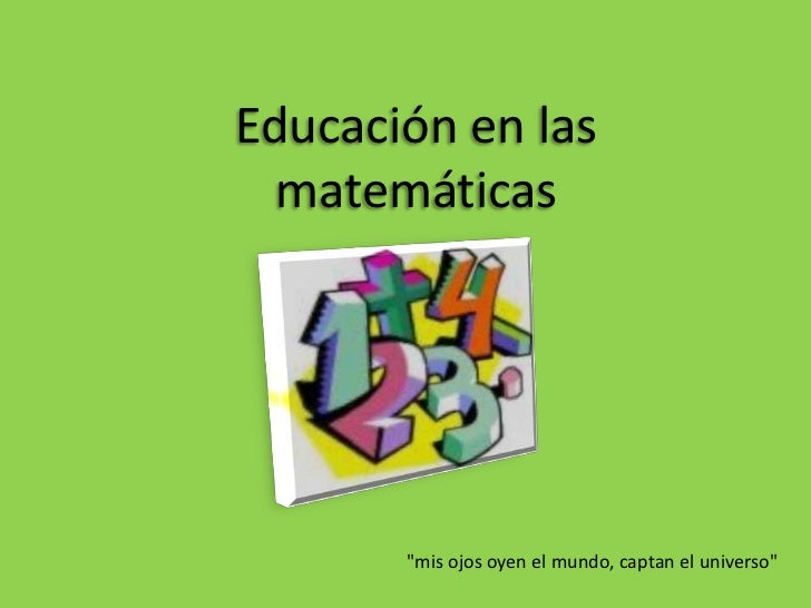 """Educación en las matemáticas<br />""""mis ojos oyen el mundo, captan el universo""""<br />"""