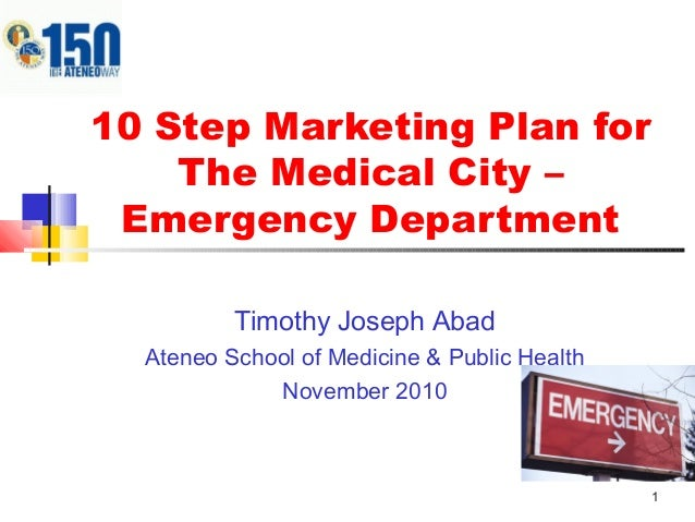 1 10 Step Marketing Plan for The Medical City – Emergency Department Timothy Joseph Abad Ateneo School of Medicine & Publi...