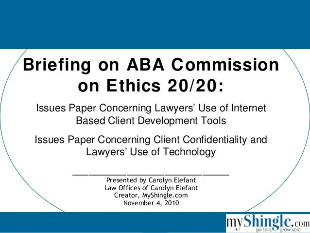 Briefing on ABA Commission on Ethics 20/20: Issues Paper Concerning Lawyers' Use of Internet Based Client Development Tool...