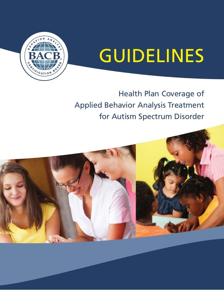 ®         GUIDELINES               Health Plan Coverage of    Applied Behavior Analysis Treatment          for Autism Spec...