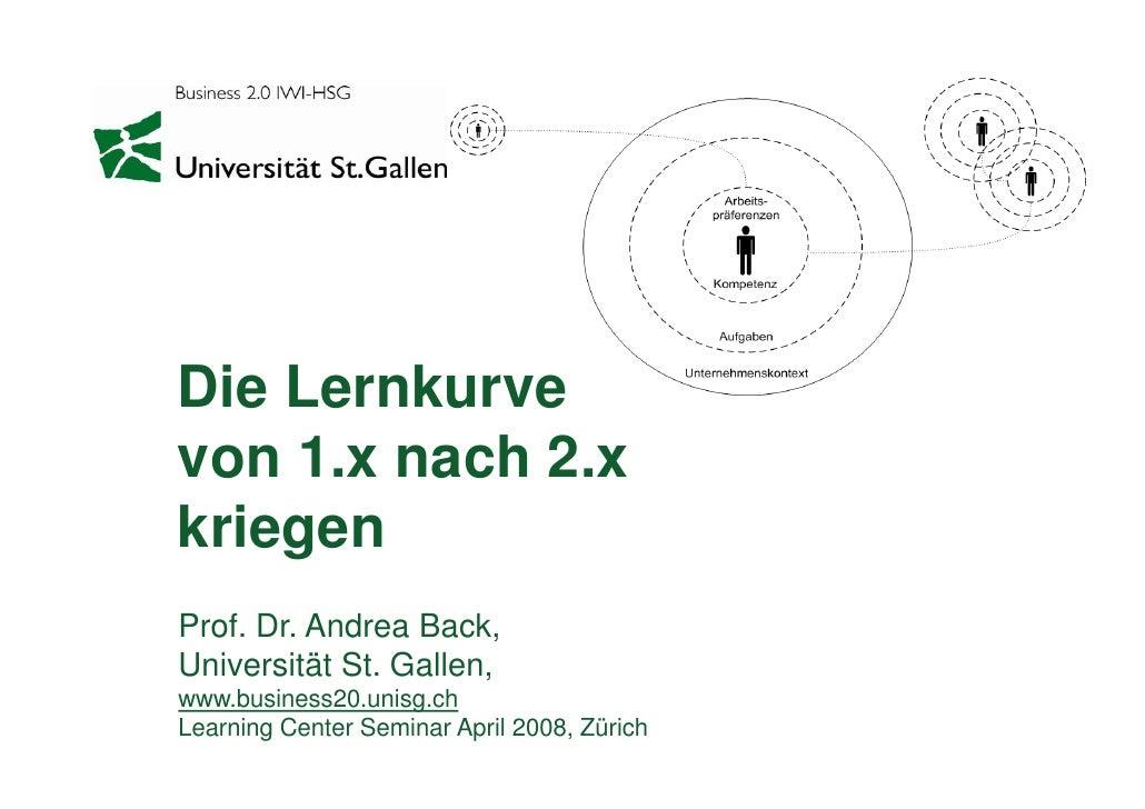 Die Lernkurve von 1.x nach 2.x kriegen Prof. Dr. Andrea Back, Universität St. Gallen, www.business20.unisg.ch Learning Cen...