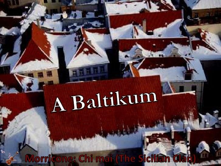 A Baltikum<br />Morricone: Chi mai (The SicilianClan)<br />