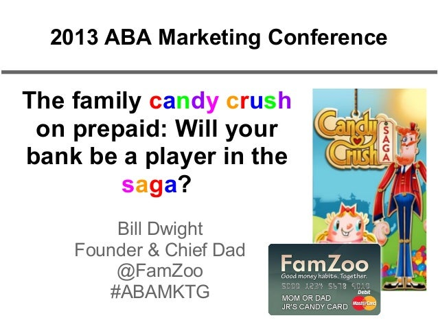 The family candy crush on prepaid: Will your bank be a player in the saga? Bill Dwight Founder & Chief Dad @FamZoo #ABAMKT...