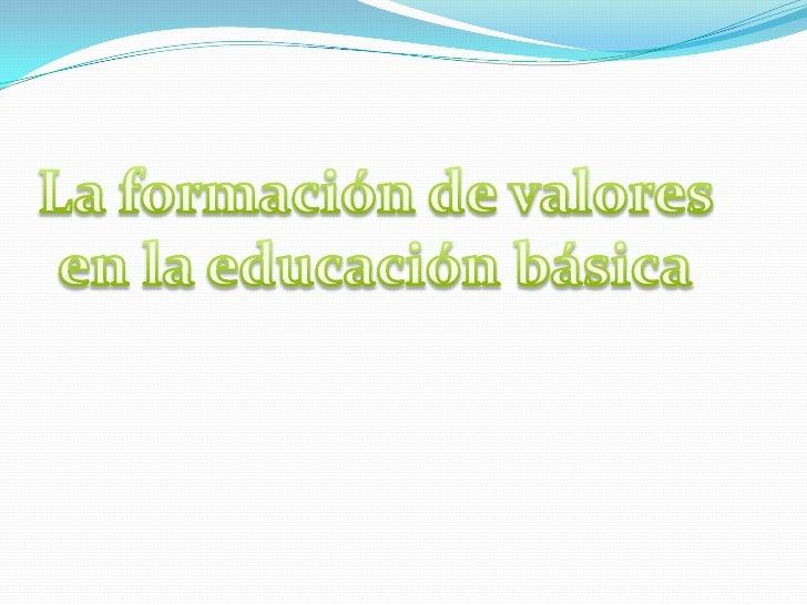 La formación de valores en la educación básica<br />