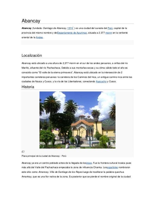 Abancay Abancay (fundada: Santiago de Abancay, 15741 ) es una ciudad del sureste del Perú, capital de la provincia del mis...