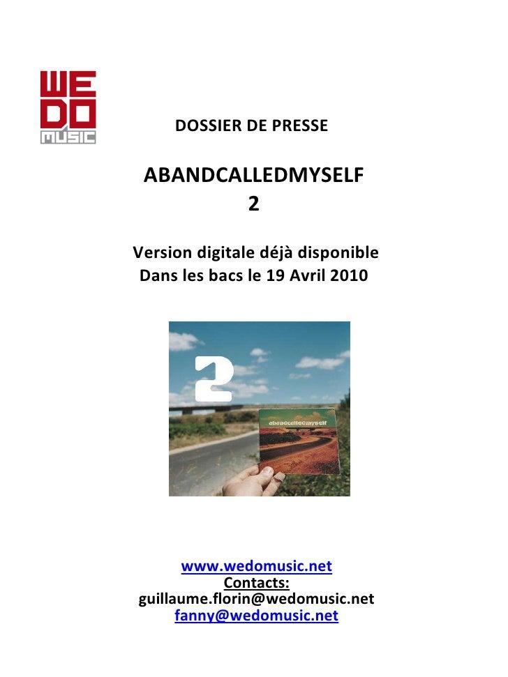 DOSSIER DE PRESSE   ABANDCALLEDMYSELF 2  Version digitale déjà disponible Dans les bacs le 19 Avril 2010 www.wedomusic....