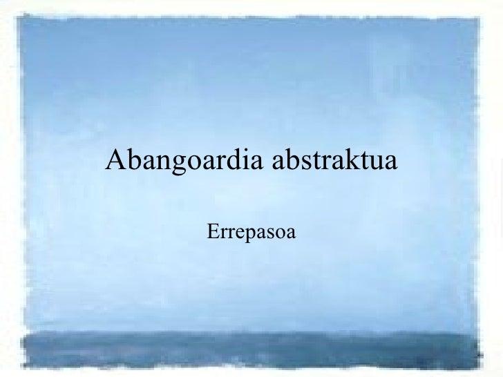 Abangoardia abstraktua Errepasoa