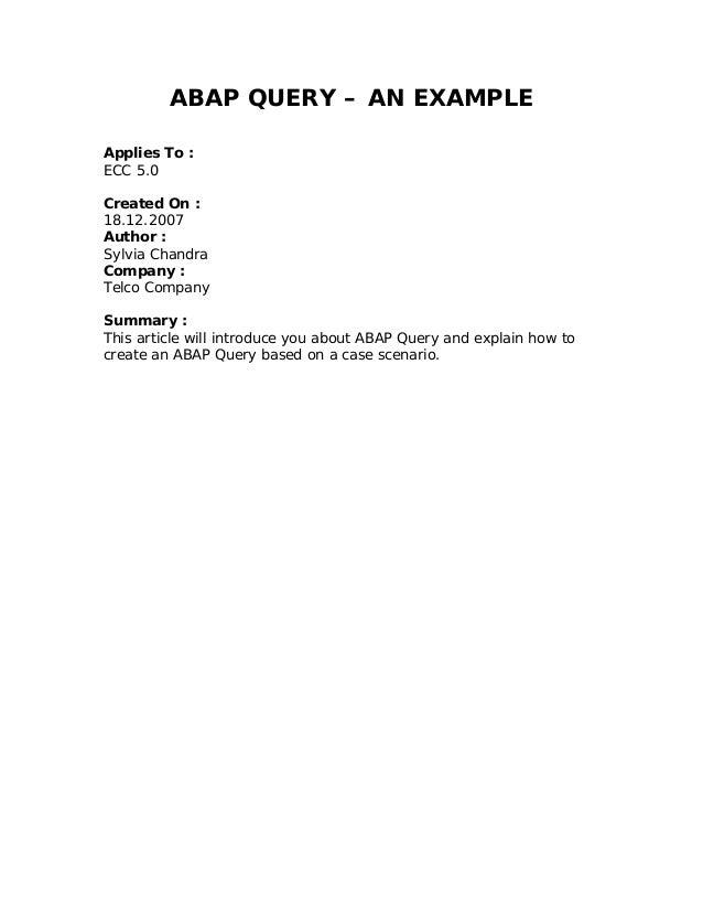 ABAP QUERY – AN EXAMPLEApplies To :ECC 5.0Created On :18.12.2007Author :Sylvia ChandraCompany :Telco CompanySummary :This ...