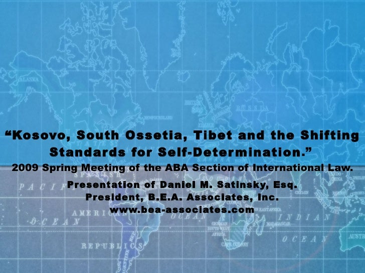 """""""Kosovo, South Ossetia, Tibet and the Shifting      Standar ds for Self-Deter mination."""" 2009 Spring Meeting of the ABA S..."""