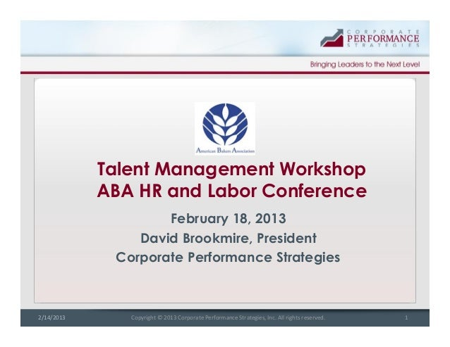 Copyright © 2013 Corporate Performance Strategies, Inc. All rights reserved. 12/14/2013 Talent Management Workshop ABA HR ...