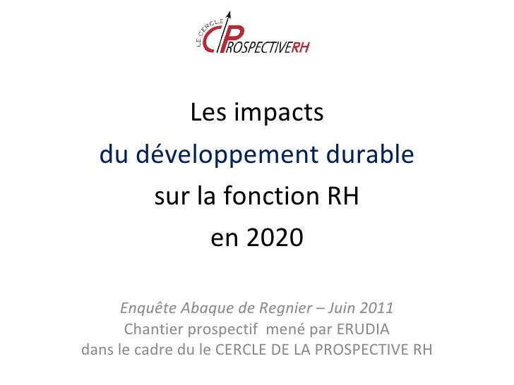 Enquête Abaque de Regnier – Juin 2011 Chantier prospectif  mené par ERUDIA dans le cadre du le CERCLE DE LA PROSPECTIVE RH...