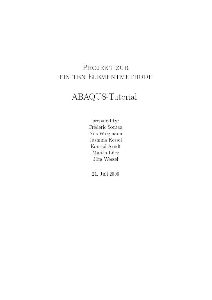 Projekt zur finiten Elementmethode    ABAQUS-Tutorial            prepared by:         Frédéric Sontag         Nils Wiegman...