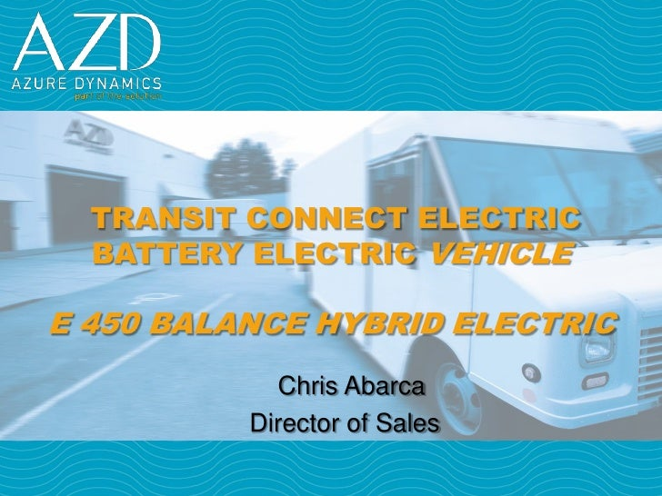 TRANSIT CONNECT ELECTRIC   BATTERY ELECTRIC VEHICLE  E 450 BALANCE HYBRID ELECTRIC             Chris Abarca           Dire...