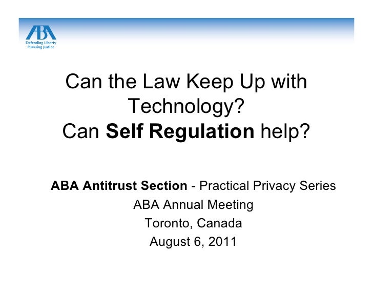 Can the Law Keep Up with       Technology? Can Self Regulation help?ABA Antitrust Section - Practical Privacy Series      ...
