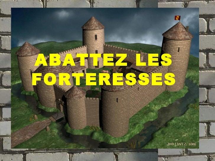ABATTEZ LES FORTERESSES