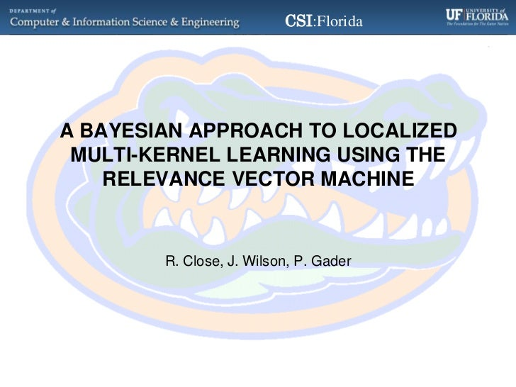 A Bayesian Approach to Localized Multi-Kernel Learning Using the Relevance Vector Machine<br />R. Close, J. Wilson, P. Gad...