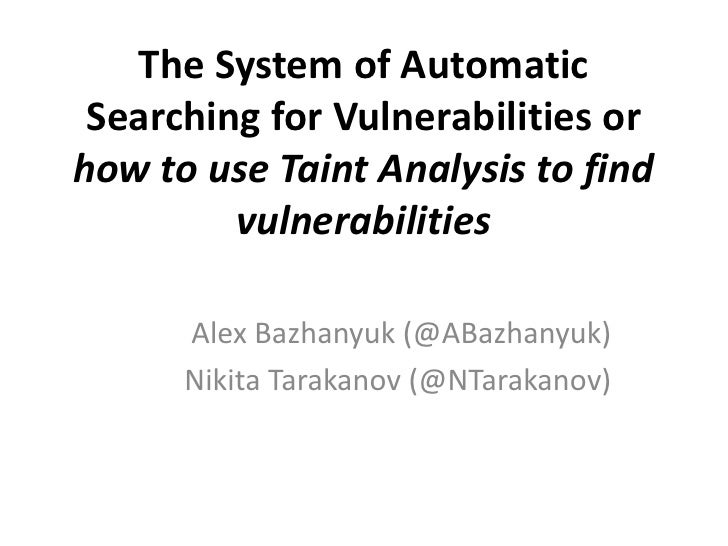 The System of Automatic Searching for Vulnerabilities orhow to use Taint Analysis to find         vulnerabilities      Ale...