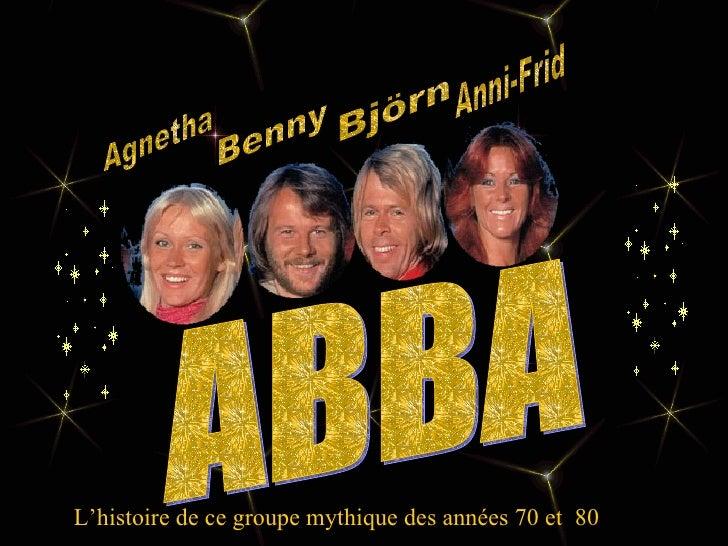 ABBA  L'histoire de ce groupe mythique des années 70 et  80 Agnetha Benny Björn Anni-Frid