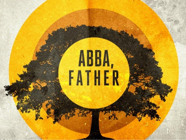 """Abba, Father"" •The words ""Abba, Father"" are used together only three times in Scripture. Mark 14:36; Romans 8:15; Galatia..."