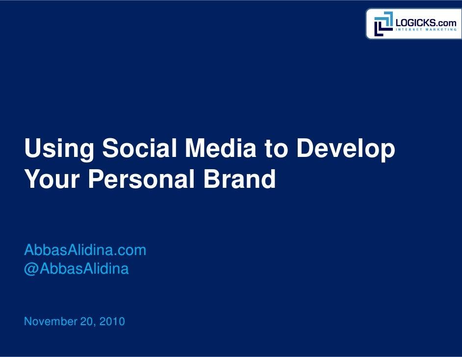 Using Social Media to DevelopYour Personal BrandAbbasAlidina.com@AbbasAlidinaNovember 20, 2010