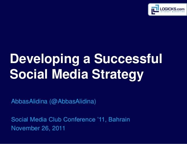 Developing a SuccessfulSocial Media StrategyAbbasAlidina (@AbbasAlidina)Social Media Club Conference '11, BahrainNovember ...