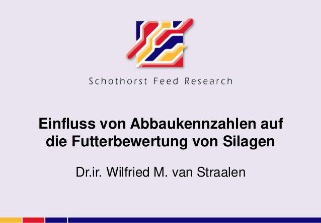 Einfluss von Abbaukennzahlen auf die Futterbewertung von Silagen Dr.ir. Wilfried M. van Straalen