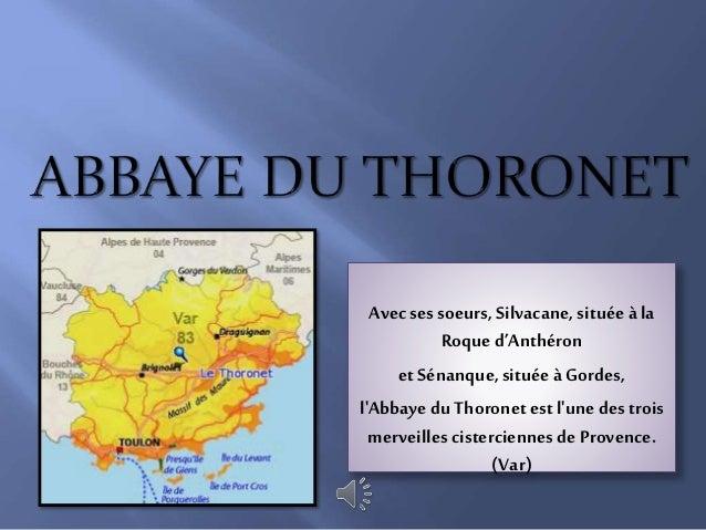 Avecsessoeurs,Silvacane, située à la Roque d'Anthéron et Sénanque,située à Gordes, l'Abbaye du Thoronetest l'une des trois...