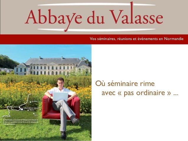 Vos Vos séminaires, réunions et évènements en Normandie       Où séminaire rime        avec « pas ordinaire » ...