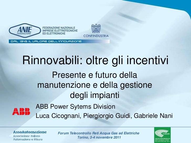Rinnovabili: oltre gli incentivi      Presente e futuro della   manutenzione e della gestione          degli impianti  ABB...