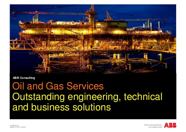 © ABB Group August 19, 2013 | Slide 1 ABB Consulting Oil and Gas Services Outstanding engineering, technical and business ...