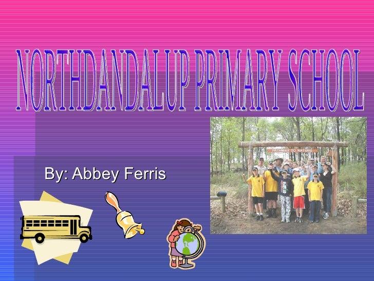 By: Abbey Ferris NORTHDANDALUP PRIMARY SCHOOL