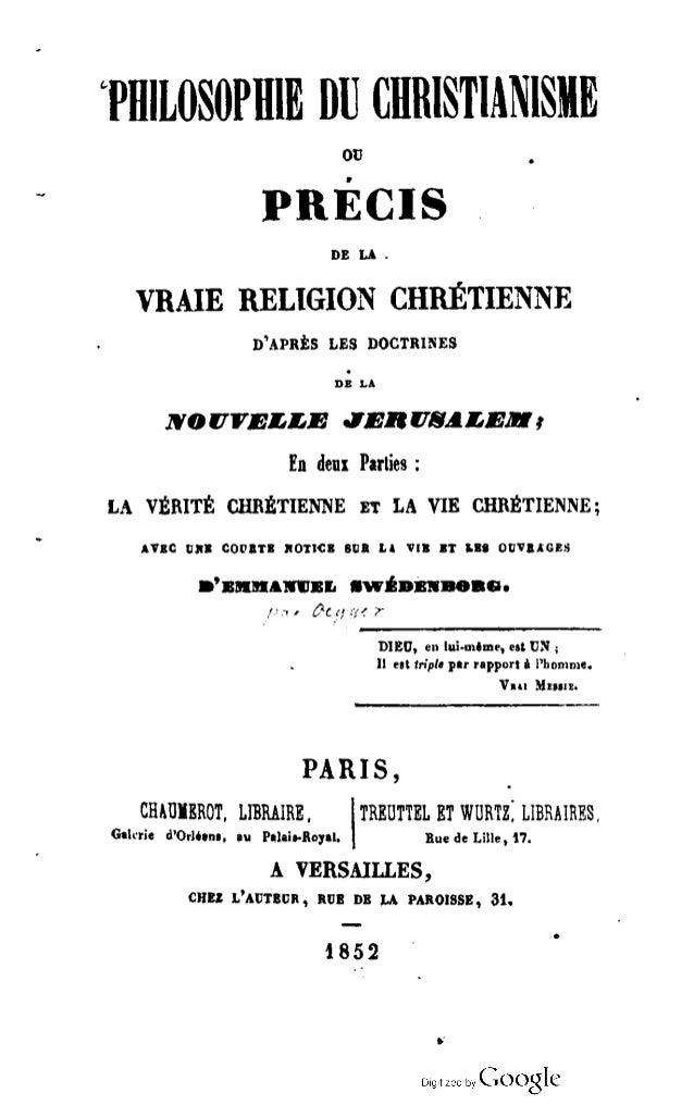 PHILOSOPHIE HU CHRISTIANISME ou PRÉCIS DE LA . VRAIE RELIGION CHRÉTIENNE D'APRÈS LES DOCTRINES DE LA IVOtfVEMjEéE JERUSALE...