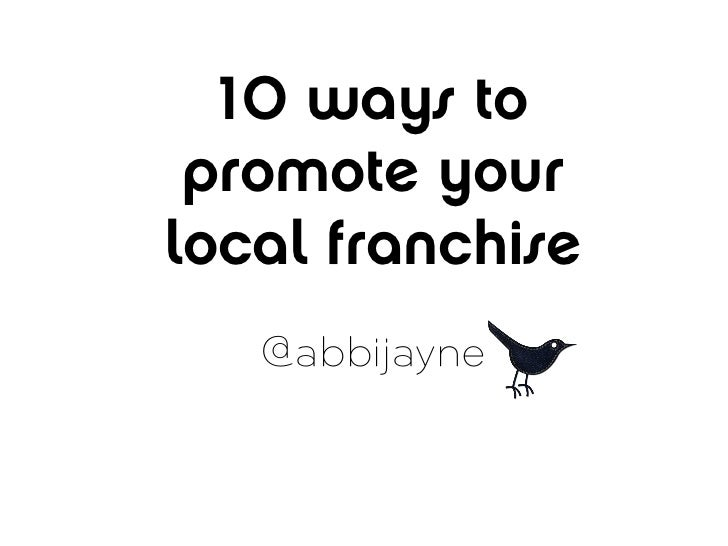 10 ways to promote yourlocal franchise   @abbijayne