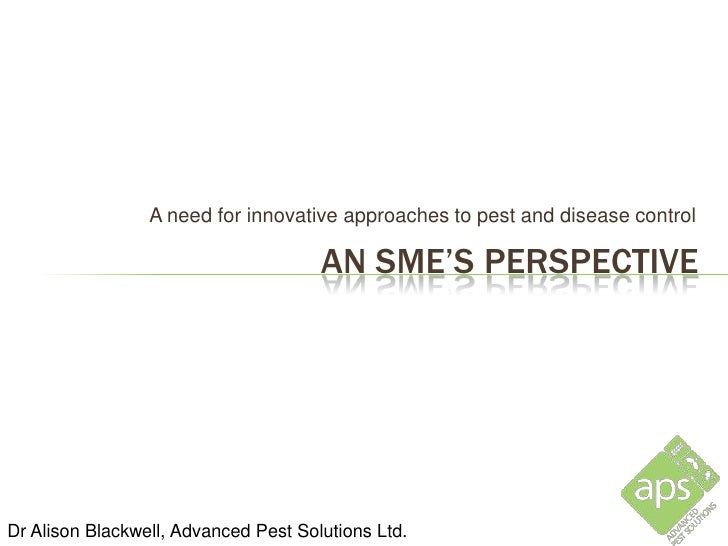 A need for innovative approaches to pest and disease control                                      AN SME'S PERSPECTIVEDr A...